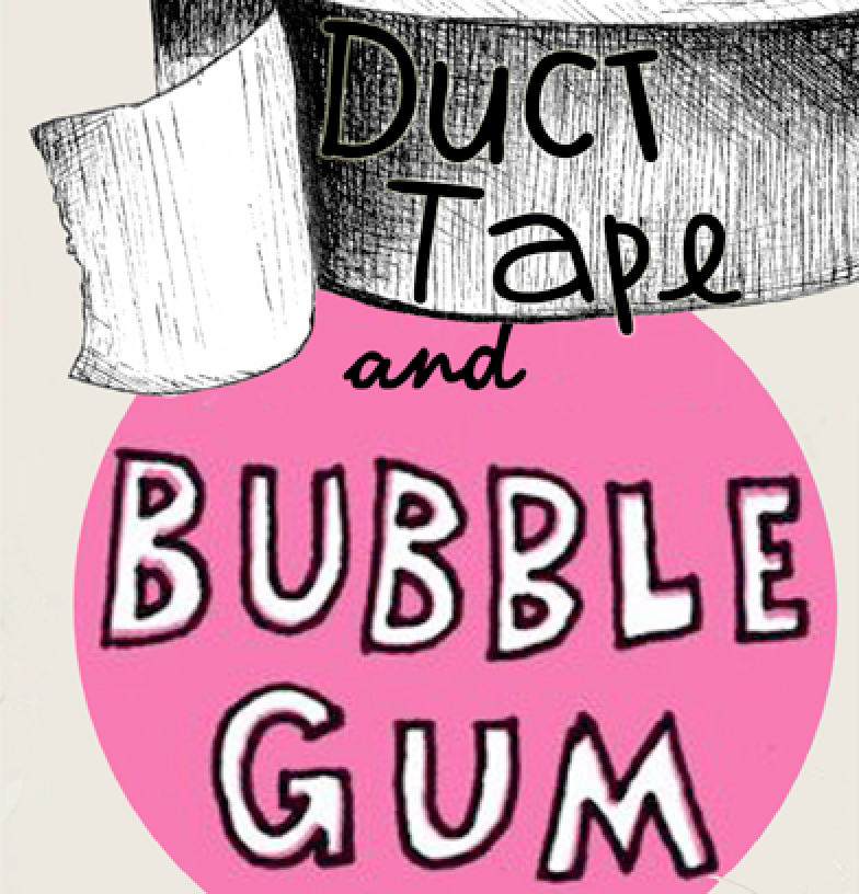 Duct Tape and Bubblegum