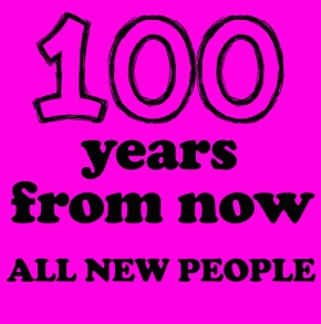 Dose of Inspiration: 100 Years From Now, All New People