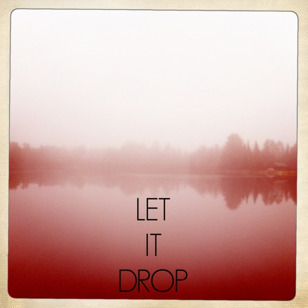 let it drop