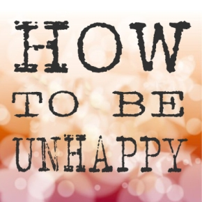 5 Awesome Tips For Being Totally Unhappy